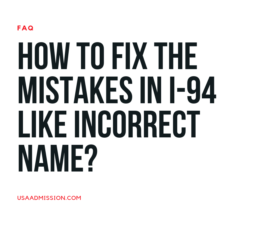 How to Fix the Mistakes in I-94 like Incorrect Name?