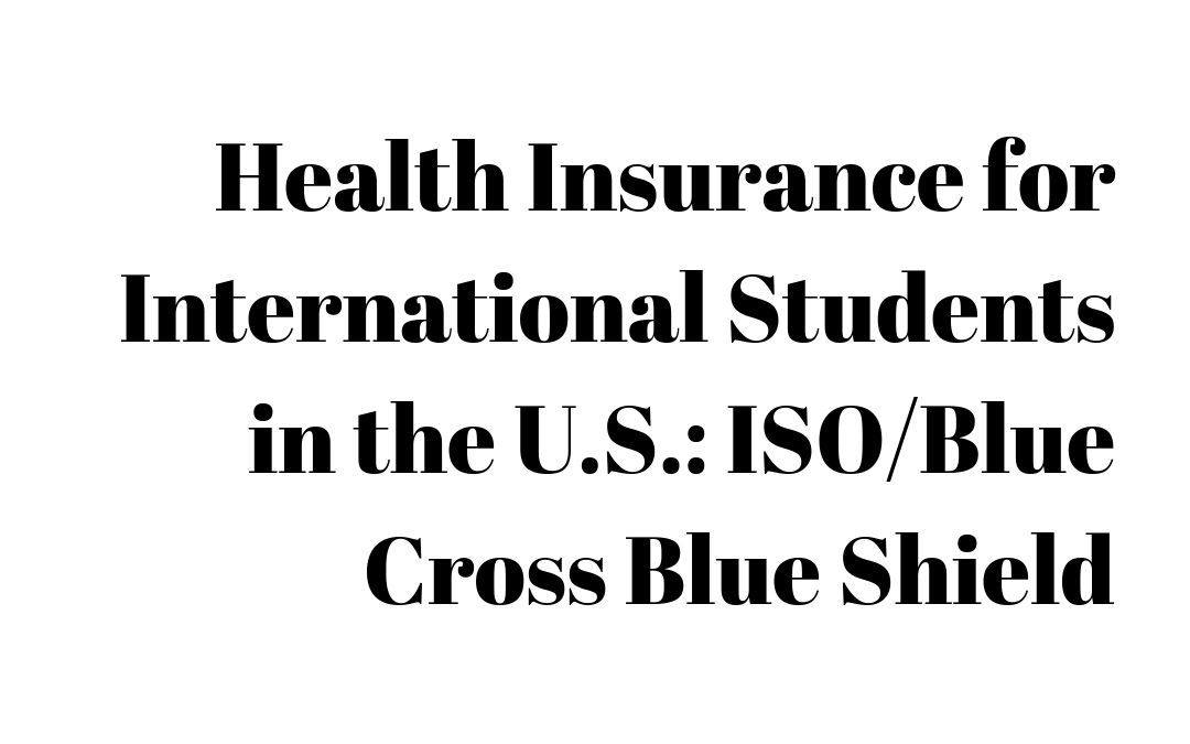 Health Insurance for International Students in the U.S.: ISO/Blue Cross Blue Shield