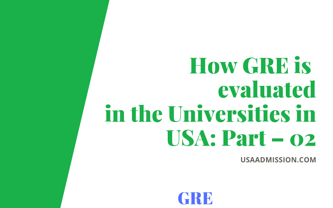 How GRE is evaluated in the Universities in USA: Part – 02