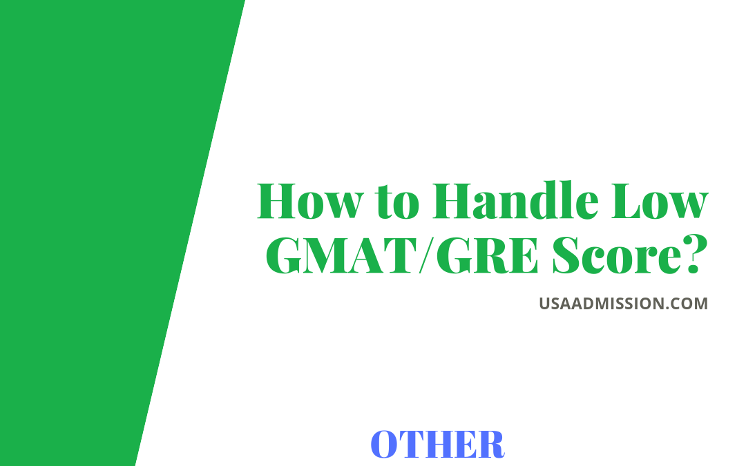 How to Handle Low GMAT/GRE Score?