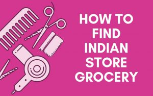 How to Find Indian Store Grocery
